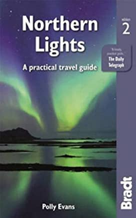 Northern Lights: A Practical Travel Guide (Bradt Travel Guide) by Polly Evans(2015-11-07)