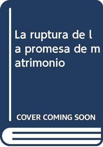 La ruptura de la promesa de matrimonio (Monografías jurídicas)
