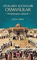 Ufuklarin Sultanlari Osmanlilar Iktidarin Yapisi
