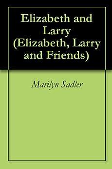 Elizabeth and Larry (Elizabeth, Larry and Friends) by [Marilyn Sadler, Roger Bollen]