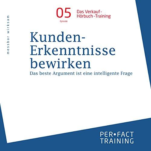 Kunden-Erkenntnisse bewirken: Das beste Argument ist eine intelligente Frage (Hörbuch-Training für Führungskräfte 5) Titelbild