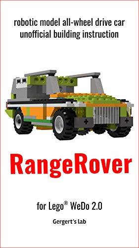 RangeRover®: robotic model all-wheel drive car unofficial building instruction for Lego® WeDo 2.0 (45300) (Build Wedo Robots — a series of instructions ... with wedo 45300 Book 6) (English Edition)