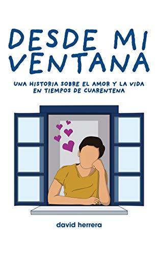 Desde mi ventana: una historia sobre el amor y la vida en tiempos de cuarentena