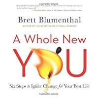 A Whole New You: Six Steps to Ignite Change for Your Best Life by Brett Blumenthal(2012-12-31)
