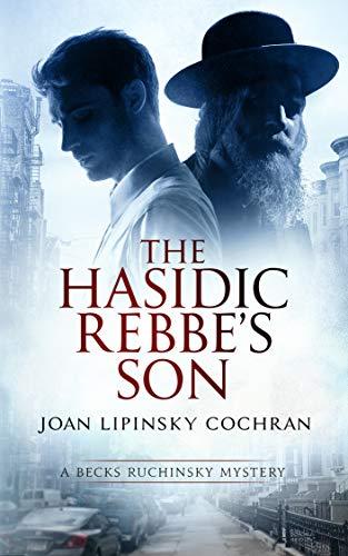 The Hasidic Rebbe's Son: A Becks Ruchinsky Mystery by [Joan Lipinsky Cochran]