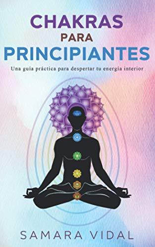 Chakras para principiantes: Una guía práctica para despertar tu enregía interior (Spanish Edition