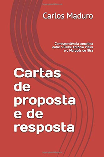 Cartas de proposta e de resposta: Correspondência completa entre o Padre António Vieira e o Marquês de Nisa (Portuguese Edition)