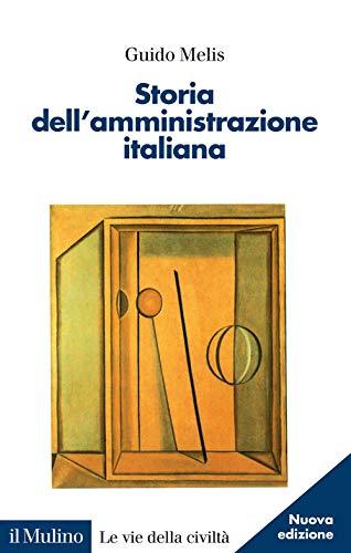 Storia dell'amministrazione italiana. Nuova ediz.