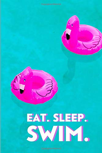 Eat. Sleep. Swim.: Swimming Personal Diary, Track Training, Practice, Racing and Swim Meets, Checklist for Progressions, Gifts for Swimmers, Coaches, ... New Year, Thanksgiving, 110 (Swimming Diary)