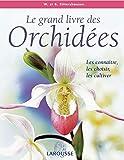 Le grand livre des orchidées - Les connaître, les choisir, les...