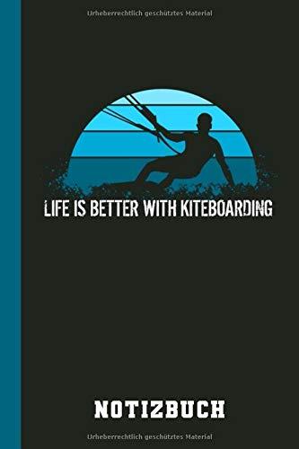 Notizbuch Life is better with Kiteboarding: Kite Surfen Kiteboarden Kiten Lustiger Spruch (Drachen Wellen Kiten, Band 1)