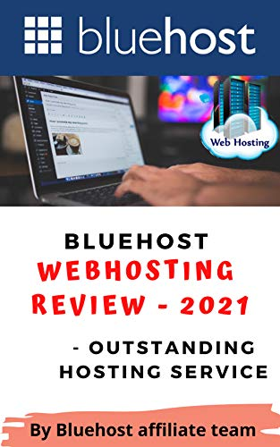 Bluehost Webhosting Review 2021: Outstanding Hosting Service (Bluehost - The Best Webhosting in 2021 and beyond ( Wordpress Hosting ) Book 1)