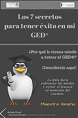 Los 7 secretos para tener éxito en mi GED®: La guía para enfrentar los miedos y evitar el fracaso al momento del examen. (GED en español de la Maestra Ximena) (Spanish Edition) Paperback
