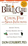 The Bible Cure for Colds and Flu: Ancient Truths, Natural Remedies and the Latest Findings for Your...