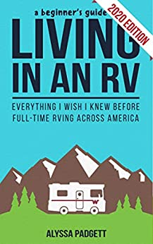 A Beginner's Guide to Living in an RV: Everything I Wish I Knew Before Full-Time RVing Across America by [Alyssa Padgett]