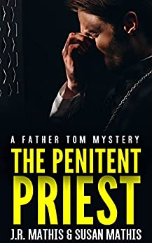 The Penitent Priest: A Contemporary Small Town Mystery Thriller (The Father Tom Mysteries Book 1) by [J. R. Mathis]