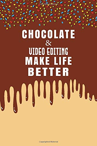 Chocolate & Video editing Make Life Better Notebook Gift: Sweet Notebook  Candy Journal Gift, 120 Pages, 6x9, Soft Cover, Matte Finish