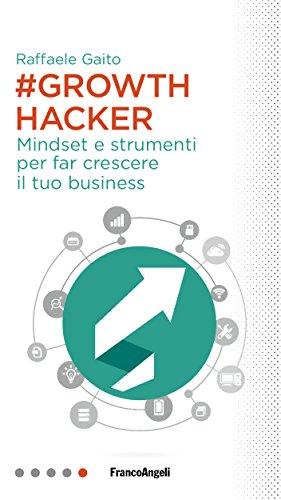 Growth Hacker: Mindset e strumenti per far crescere il tuo business (Italian Edition)