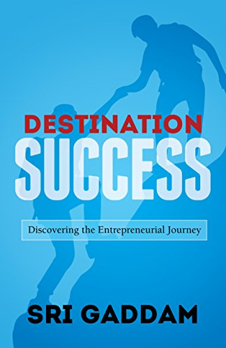 Destination Success: Discovering the Entrepreneurial Journey by [Sri Gaddam]
