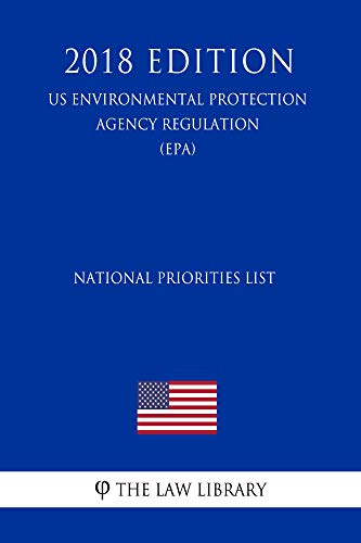National Priorities List (US Environmental Protection Agency Regulation) (EPA) (2018 Edition) (English Edition)