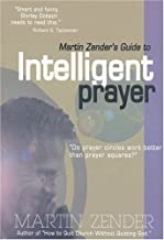Martin Zender's Guide To Intelligent Prayer: Do Prayer Circles Work Better Than Prayer Squares?