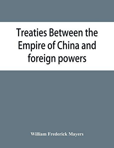 Treaties between the Empire of China and foreign powers: together with regulations for the conduct of foreign trade, conventions, agreements, ... of 1901, and the Commercial treaty of 1902