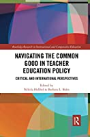 Navigating the Common Good in Teacher Education Policy: Critical and International Perspectives