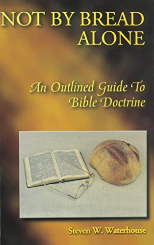 Not By Bread Alone: An Outlined Guide to Bible Doctrine