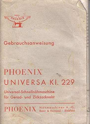 Phönix Nähmaschinen A.-G. Baer & Rempel Phönix Universa Ki. 229 Universal-Schnellnähmaschine für Gerad- und Zickzacknaht Gebrauchsanweisung