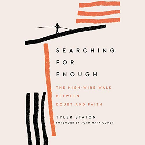 Searching for Enough: The High-Wire Walk Between Doubt and Faith