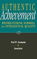 Authentic Achievement: Restructuring Schools for Intellectual Quality (Jossey Bass Education Series)