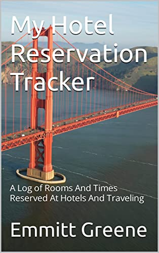My Hotel Reservation Tracker: A Log of Rooms And Times Reserved At Hotels And Traveling (English Edition)