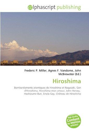 Hiroshima: Bombardements atomiques de Hiroshima et Nagasaki, Gen d'Hiroshima, Hiroshima mon amour, John Hersey, Hashizume Bun, Enola Gay, Château de Hiroshima