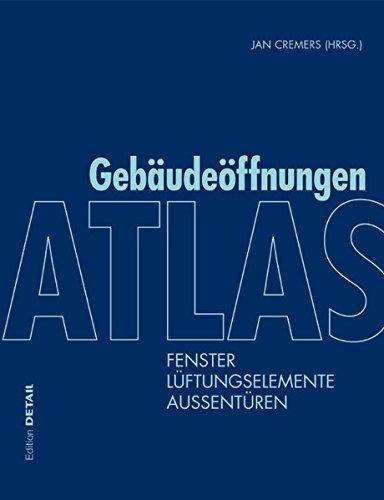 Atlas Gebäudeöffnungen: Fenster, Lüftungselemente, Außentüren (DETAIL Konstruktionsatlanten)