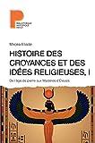 Histoire des croyances et des idées religieuses : Volume 1, De l'âge de pierre aux Mystères d'Eleusis