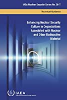 Enhancing Nuclear Security Culture in Organizations Associated with Nuclear and Other Radioactive Material (IAEA Nuclear Security Series)