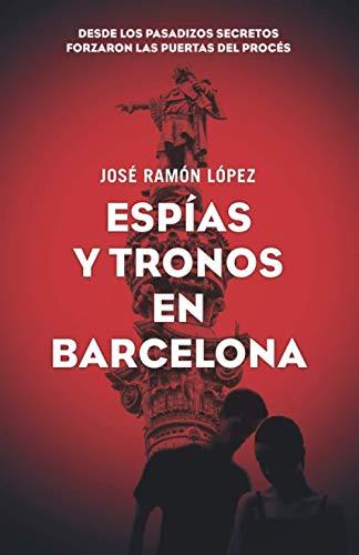 Espías y tronos en Barcelona: Desde los pasadizos secretos forzaron las puertas del procés.