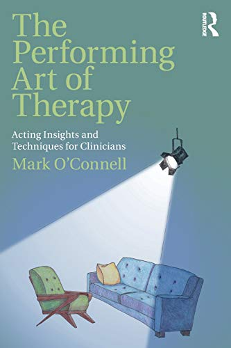 Compare Textbook Prices for The Performing Art of Therapy: Acting Insights and Techniques for Clinicians 1 Edition ISBN 9781138737631 by Mark O'Connell LCSW