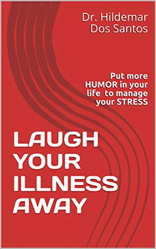 Laugh your illness away: Put more HUMOR in your life to manage your STRESS (English Edition)