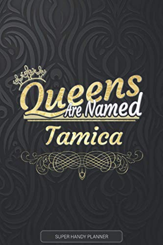 Tamica: Queens Are Named Tamica - Tamica Name Custom Gift Planner Calendar Notebook Journal