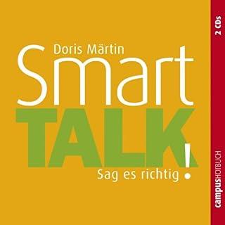 Smart Talk     Sag es richtig!              Autor:                                                                                                                                 Doris Märtin                               Sprecher:                                                                                                                                 Sonngard Dressler,                                                                                        Olaf Pessler                      Spieldauer: 2 Std. und 6 Min.     12 Bewertungen     Gesamt 3,1