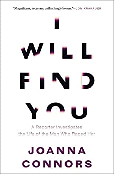 I Will Find You: A Reporter Investigates the Life of the Man Who Raped Her by [Joanna Connors]