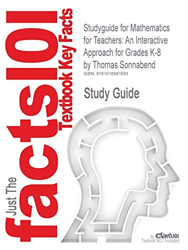 Mathematics for Teachers: An Interactive Approach for Grades K-8 by Sonnabend, Thomas, ISBN 9780495561668 (Cram101 Textbook Outlines)