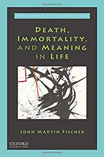 Death, Immortality, and Meaning in Life (FDMNTLS PHILOS)