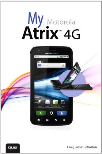 My Motorola Atrix 4G: My Motorola Atrix 4G _1 (My...) (English Edition)