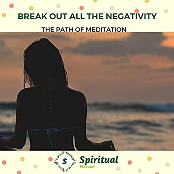 Break Out All The Negativity - The Path Of Meditation