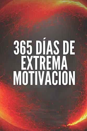 365 DÍAS DE EXTREMA MOTIVACIÓN: Poderoso libro de motivacion que cambiara tu vida al EXITO Y ABUNDANCIA!