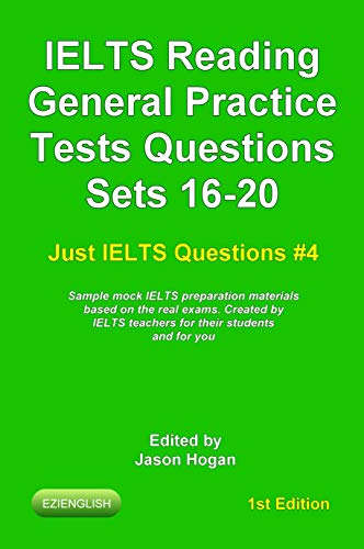 IELTS Reading. General Practice Tests Questions Sets 16-20. Sample mock IELTS preparation materials based on the real exams: Created by IELTS teachers ... IELTS Questions Book 4) (English Edition)