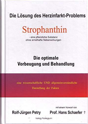 Die Lösung des Herzinfarkt-Problems: Strophanthin. Über die Verhinderung der optimalen Vorbeugung und Behandlung