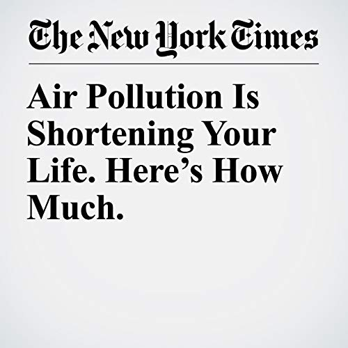 Air Pollution Is Shortening Your Life. Here's How Much. copertina